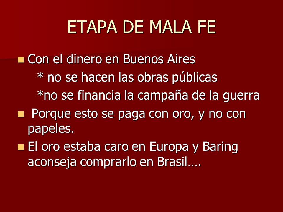 ETAPA DE MALA FE Con el dinero en Buenos Aires Con el dinero en Buenos Aires * no se hacen las obras públicas * no se hacen las obras públicas *no se