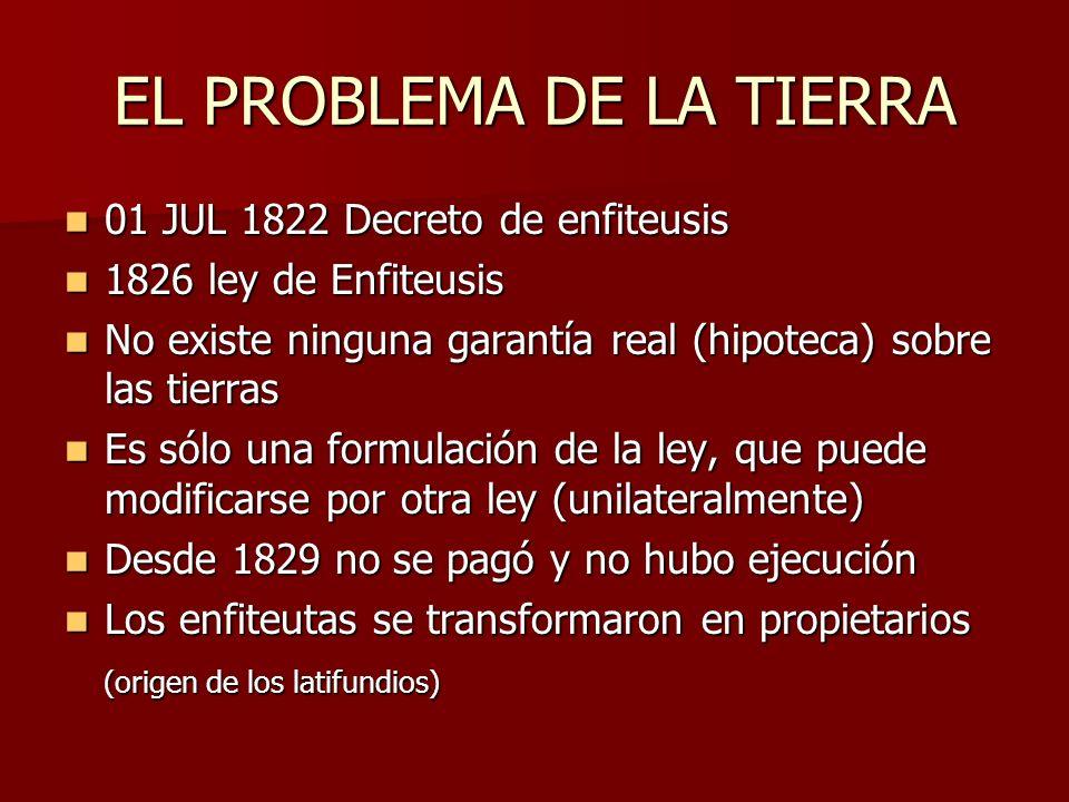 EL PROBLEMA DE LA TIERRA 01 JUL 1822 Decreto de enfiteusis 01 JUL 1822 Decreto de enfiteusis 1826 ley de Enfiteusis 1826 ley de Enfiteusis No existe n