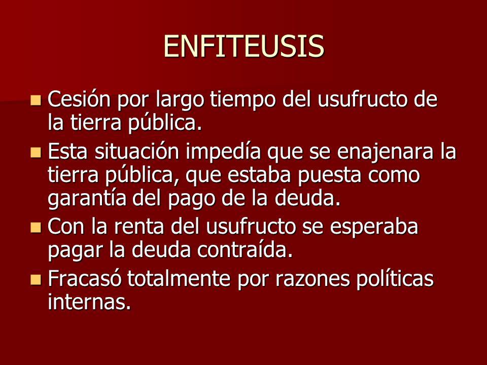 ENFITEUSIS Cesión por largo tiempo del usufructo de la tierra pública.