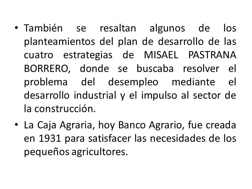 También se resaltan algunos de los planteamientos del plan de desarrollo de las cuatro estrategias de MISAEL PASTRANA BORRERO, donde se buscaba resolv