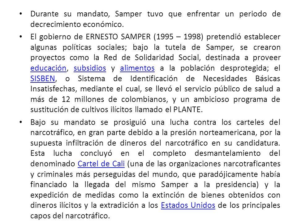 Durante su mandato, Samper tuvo que enfrentar un periodo de decrecimiento económico. El gobierno de ERNESTO SAMPER (1995 – 1998) pretendió establecer