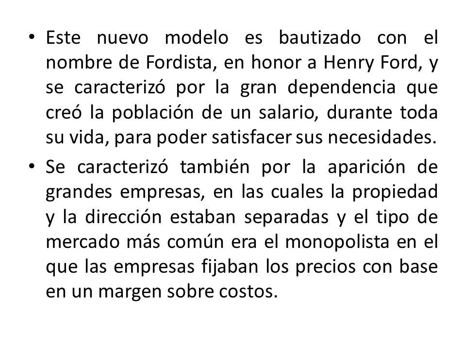 Este nuevo modelo es bautizado con el nombre de Fordista, en honor a Henry Ford, y se caracterizó por la gran dependencia que creó la población de un