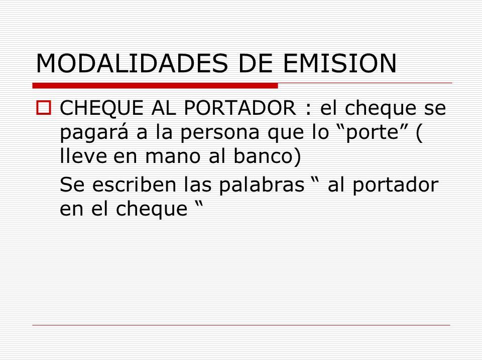 MODALIDADES DE EMISION CHEQUE AL PORTADOR : el cheque se pagará a la persona que lo porte ( lleve en mano al banco) Se escriben las palabras al portad