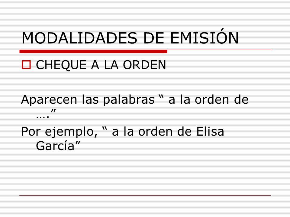MODALIDADES DE EMISIÓN CHEQUE A LA ORDEN Aparecen las palabras a la orden de …. Por ejemplo, a la orden de Elisa García