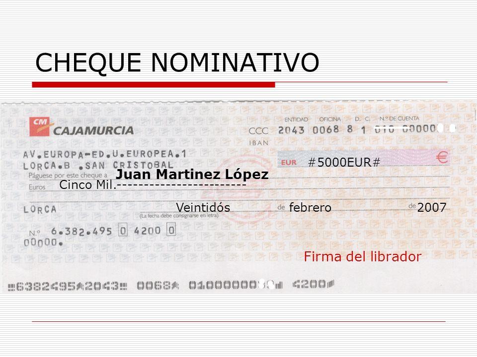 CHEQUE NOMINATIVO Cinco Mil.------------------------ Juan Martinez López #5000EUR# Veintidós febrero 2007 Firma del librador