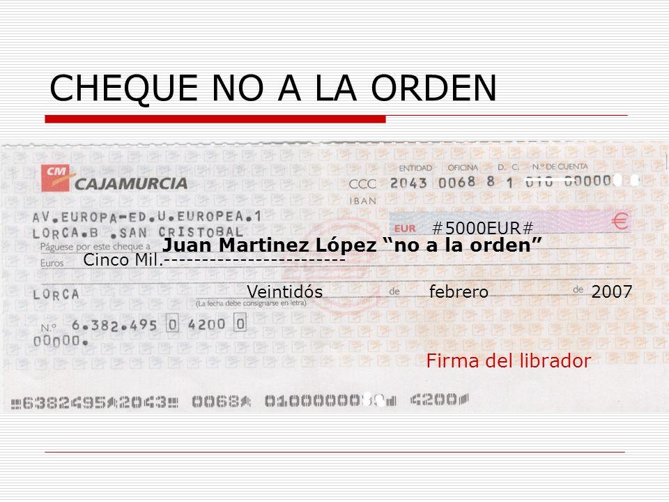 CHEQUE NO A LA ORDEN Cinco Mil.------------------------ Juan Martinez López no a la orden #5000EUR# Veintidós febrero 2007 Firma del librador
