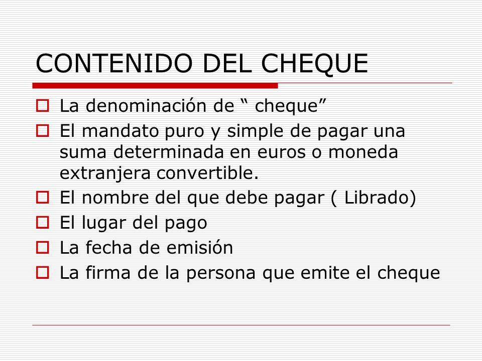 CONTENIDO DEL CHEQUE La denominación de cheque El mandato puro y simple de pagar una suma determinada en euros o moneda extranjera convertible. El nom