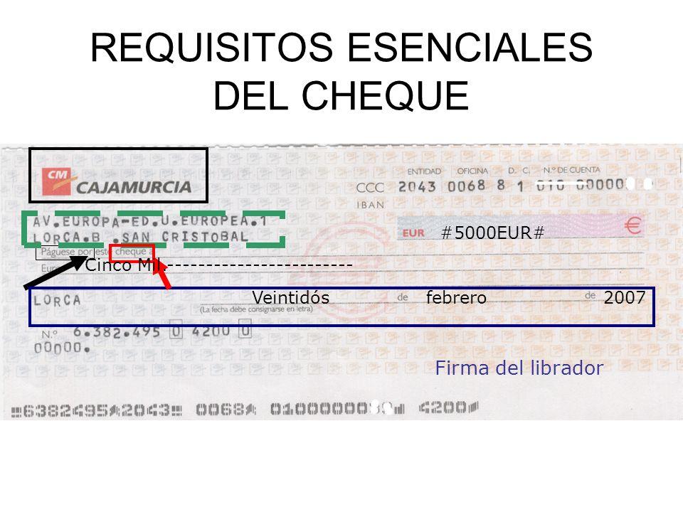 REQUISITOS ESENCIALES DEL CHEQUE #5000EUR# Veintidós febrero 2007 Cinco Mil.------------------------ Firma del librador