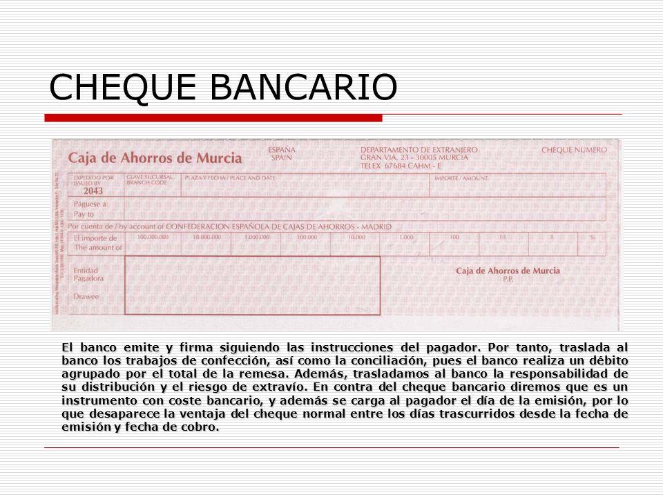 CHEQUE BANCARIO El banco emite y firma siguiendo las instrucciones del pagador. Por tanto, traslada al banco los trabajos de confección, así como la c