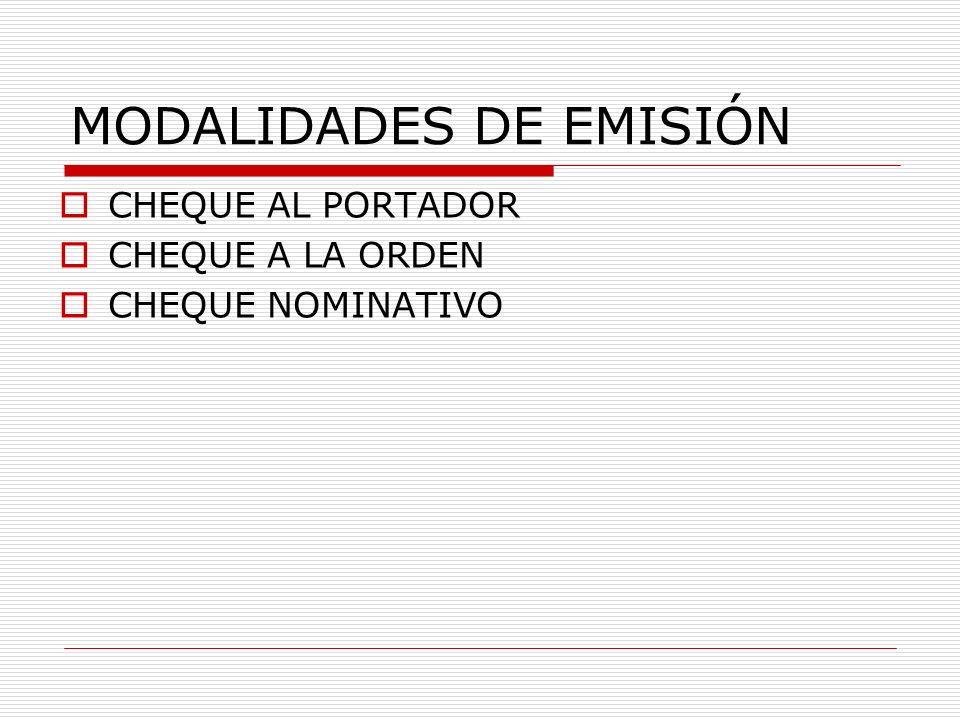 MODALIDADES DE EMISIÓN CHEQUE AL PORTADOR CHEQUE A LA ORDEN CHEQUE NOMINATIVO