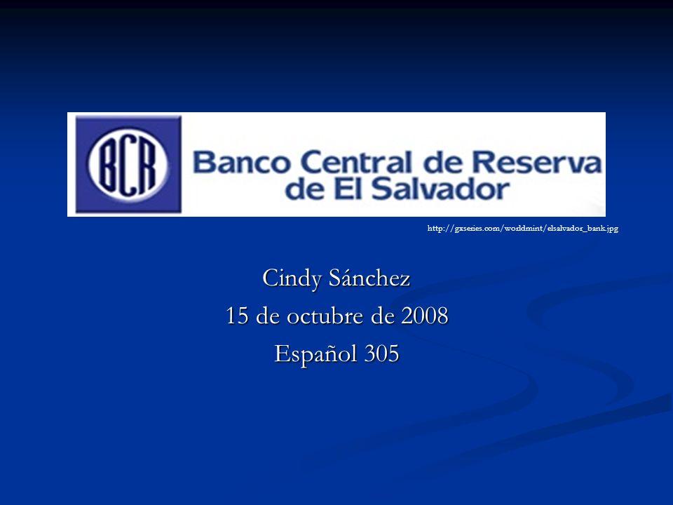 Cindy Sánchez 15 de octubre de 2008 Español 305 http://gxseries.com/worldmint/elsalvador_bank.jpg