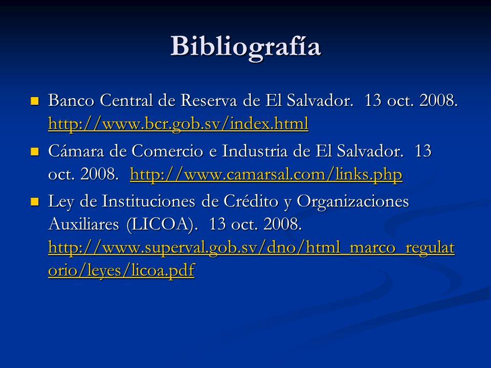 Bibliografía Banco Central de Reserva de El Salvador. 13 oct. 2008. http://www.bcr.gob.sv/index.html Banco Central de Reserva de El Salvador. 13 oct.
