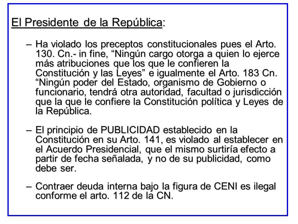 El Presidente de la República: –Ha violado los preceptos constitucionales pues el Arto. 130. Cn.- in fine, Ningún cargo otorga a quien lo ejerce más a
