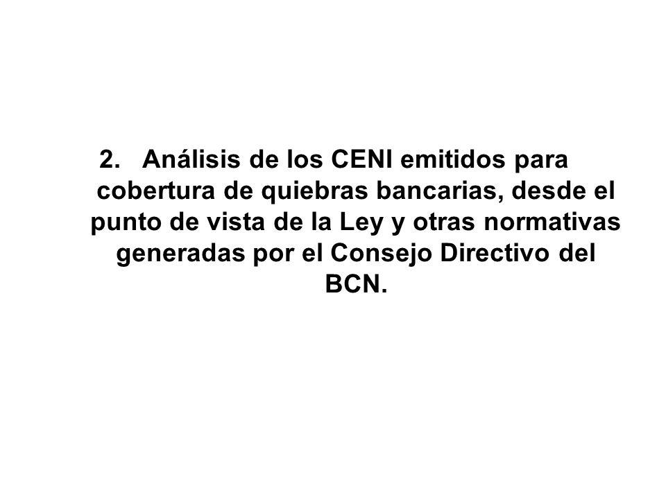 2. Análisis de los CENI emitidos para cobertura de quiebras bancarias, desde el punto de vista de la Ley y otras normativas generadas por el Consejo D