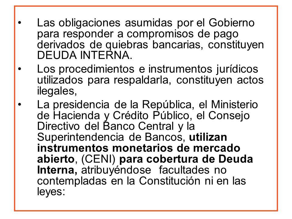 Las obligaciones asumidas por el Gobierno para responder a compromisos de pago derivados de quiebras bancarias, constituyen DEUDA INTERNA. Los procedi