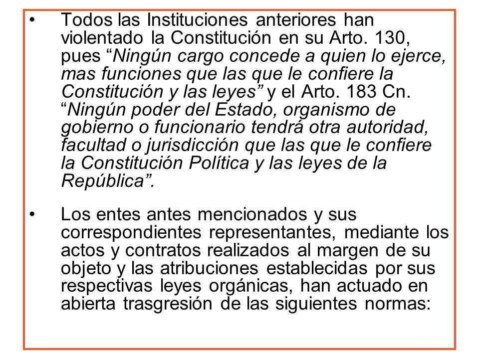 Todos las Instituciones anteriores han violentado la Constitución en su Arto. 130, pues Ningún cargo concede a quien lo ejerce, mas funciones que las
