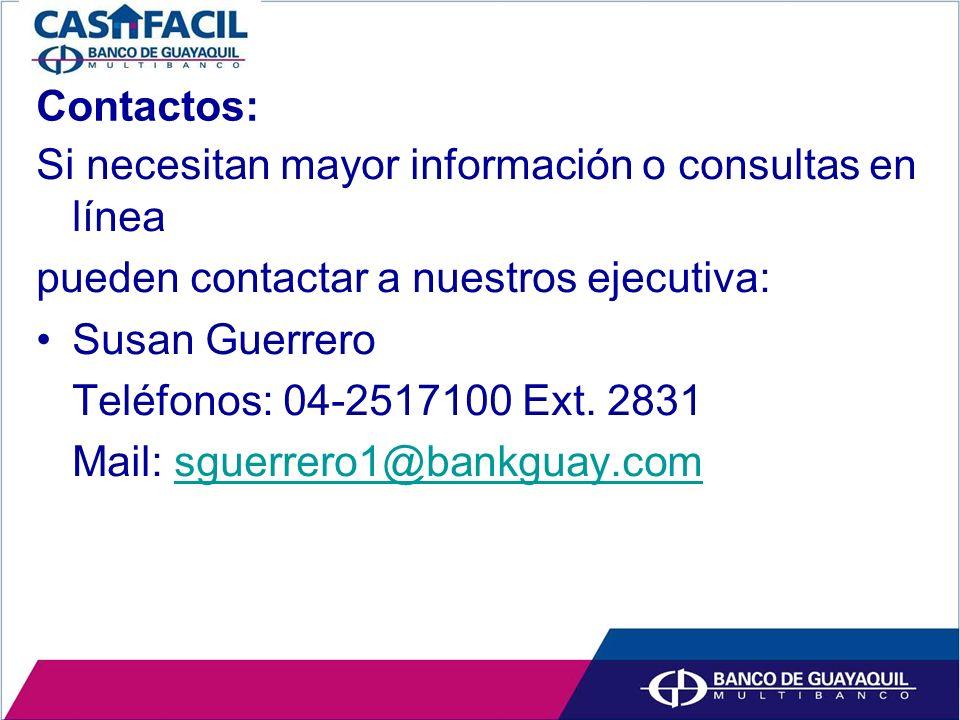 Contactos: Si necesitan mayor información o consultas en línea pueden contactar a nuestros ejecutiva: Susan Guerrero Teléfonos: 04-2517100 Ext.