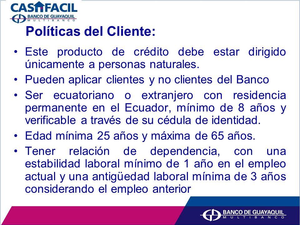 Políticas del Cliente: Este producto de crédito debe estar dirigido únicamente a personas naturales.