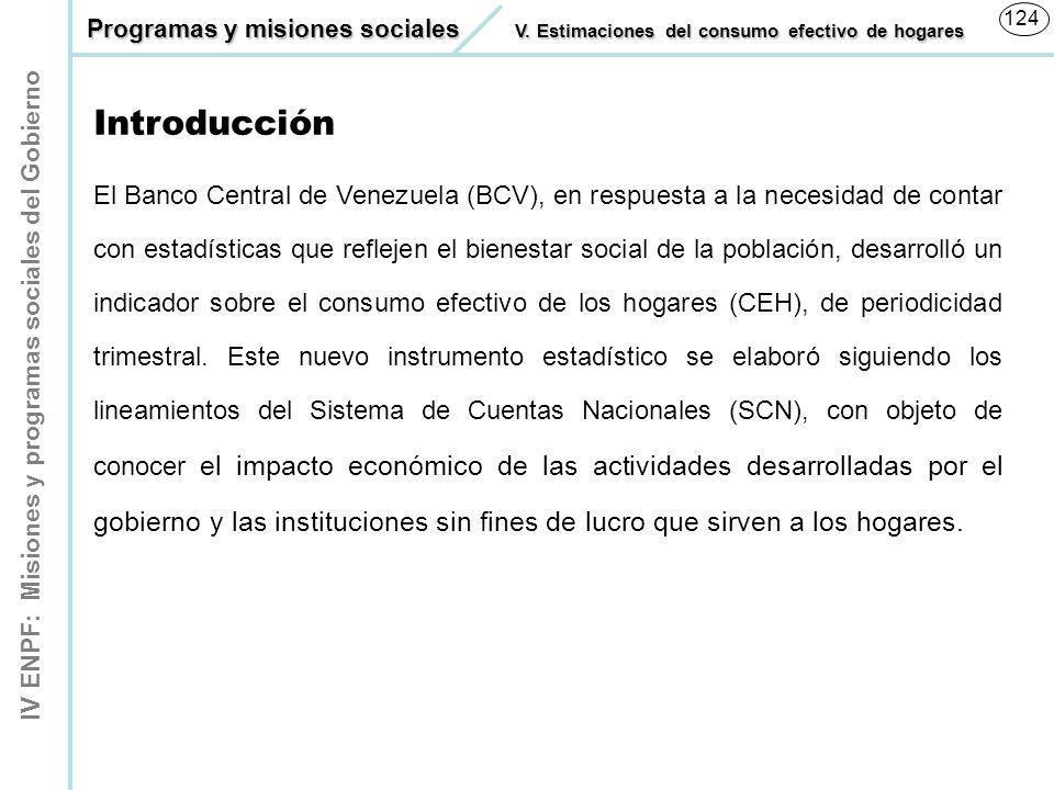 IV ENPF: Misiones y programas sociales del Gobierno 124 El Banco Central de Venezuela (BCV), en respuesta a la necesidad de contar con estadísticas qu