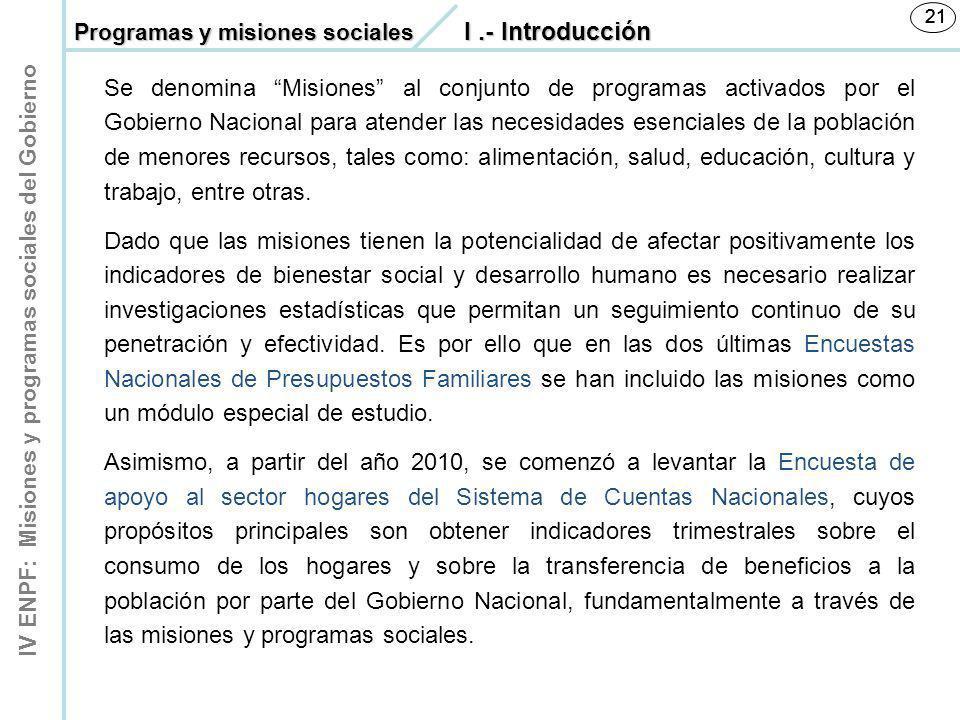 IV ENPF: Misiones y programas sociales del Gobierno 21 Se denomina Misiones al conjunto de programas activados por el Gobierno Nacional para atender l