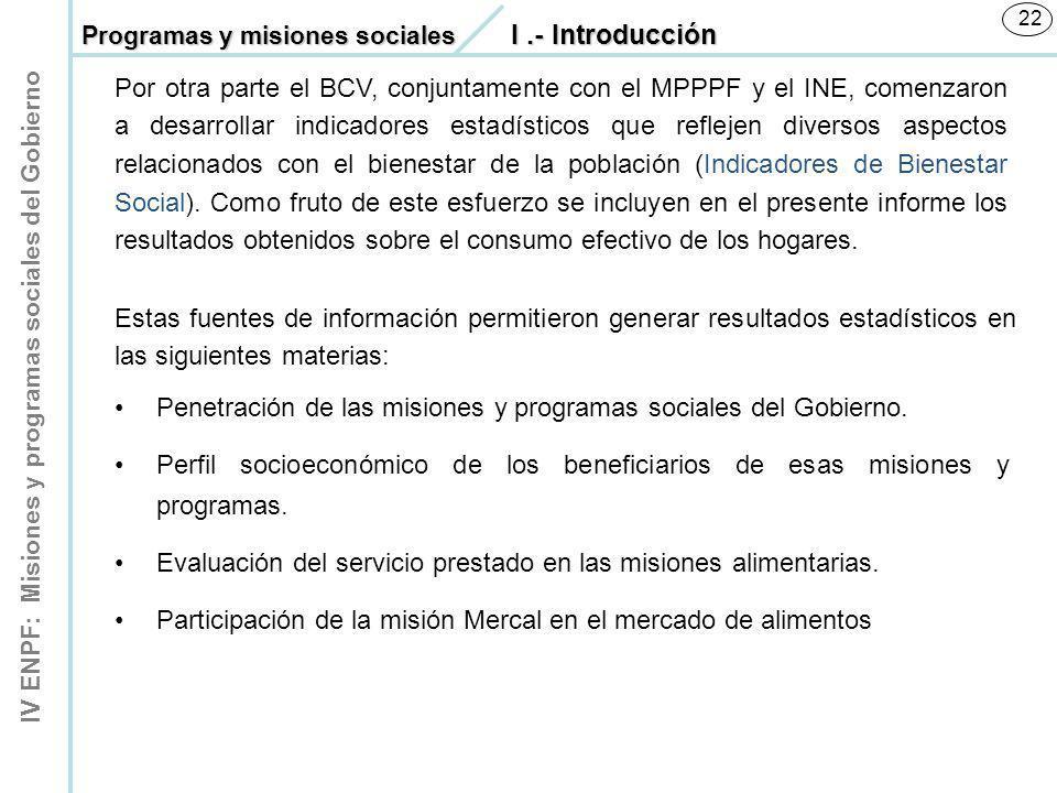 IV ENPF: Misiones y programas sociales del Gobierno 22 Estas fuentes de información permitieron generar resultados estadísticos en las siguientes mate
