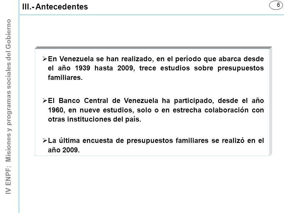 IV ENPF: Misiones y programas sociales del Gobierno 6 III.- Antecedentes En Venezuela se han realizado, en el período que abarca desde el año 1939 has