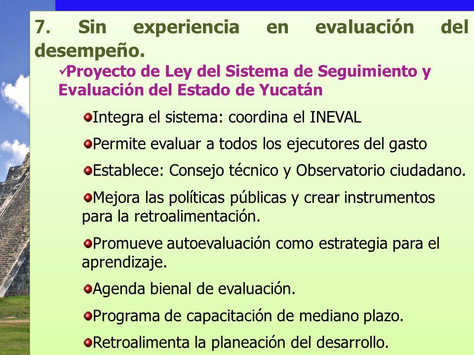 7. Sin experiencia en evaluación del desempeño. Proyecto de Ley del Sistema de Seguimiento y Evaluación del Estado de Yucatán Integra el sistema: coor