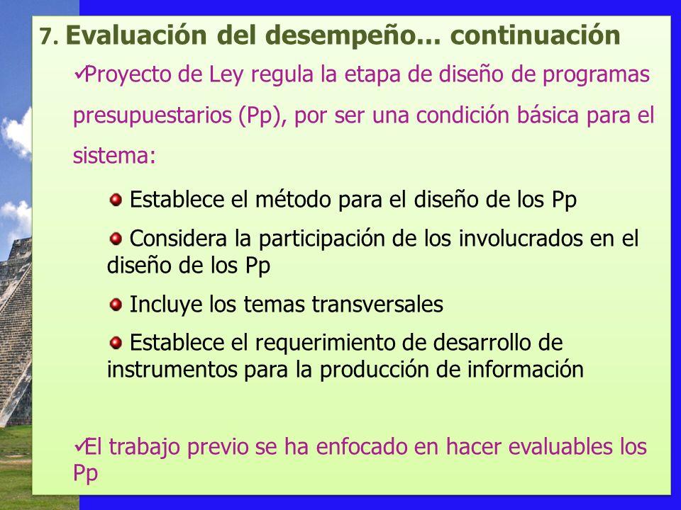 7. Evaluación del desempeño... continuación Proyecto de Ley regula la etapa de diseño de programas presupuestarios (Pp), por ser una condición básica