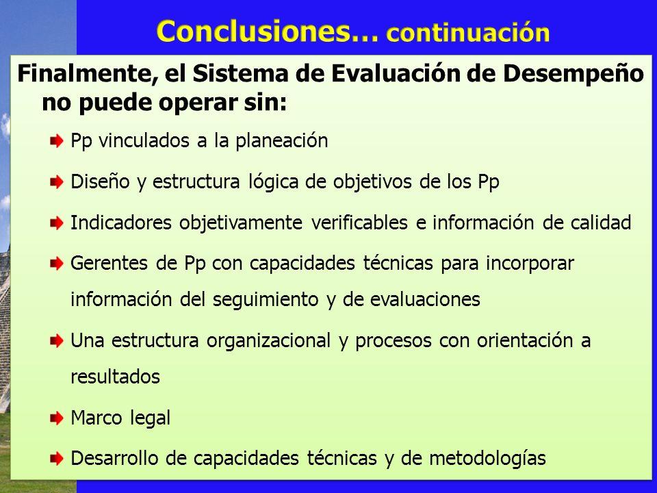 Finalmente, el Sistema de Evaluación de Desempeño no puede operar sin: Pp vinculados a la planeación Diseño y estructura lógica de objetivos de los Pp