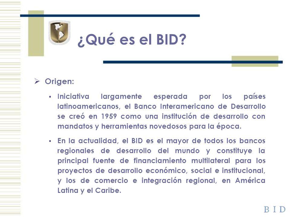 ¿Qué es el BID? Origen: Iniciativa largamente esperada por los países latinoamericanos, el Banco Interamericano de Desarrollo se creó en 1959 como una