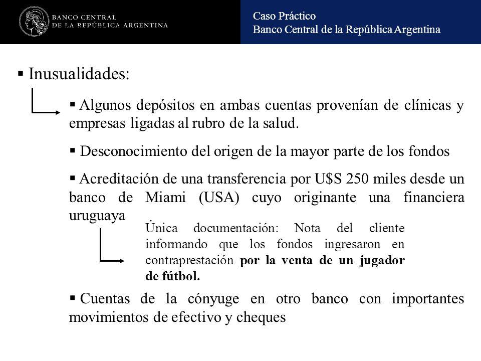 Caso Práctico Banco Central de la República Argentina INUSUALIDADES DETERMINADAS: Las transferencias del exterior eran canalizadas a través de una única institución, sucursal de una entidad del exterior.