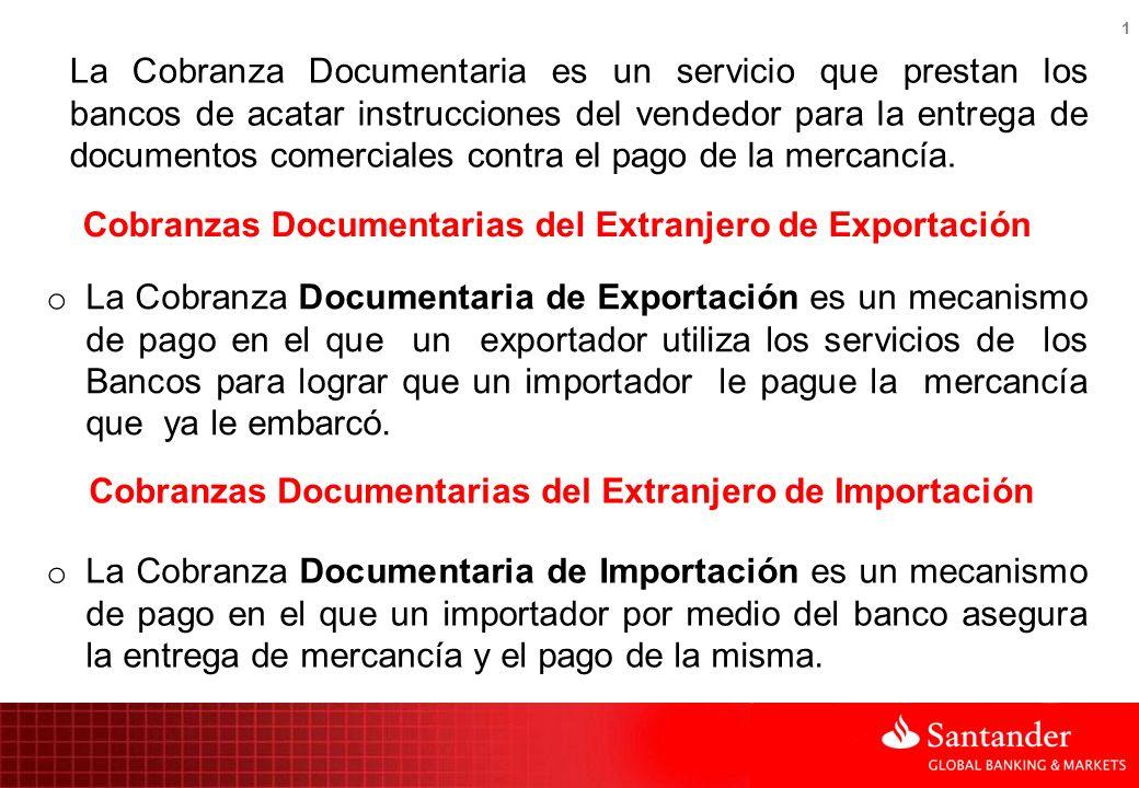 1 Cobranzas Documentarias del Extranjero de Exportación o La Cobranza Documentaria de Exportación es un mecanismo de pago en el que un exportador util