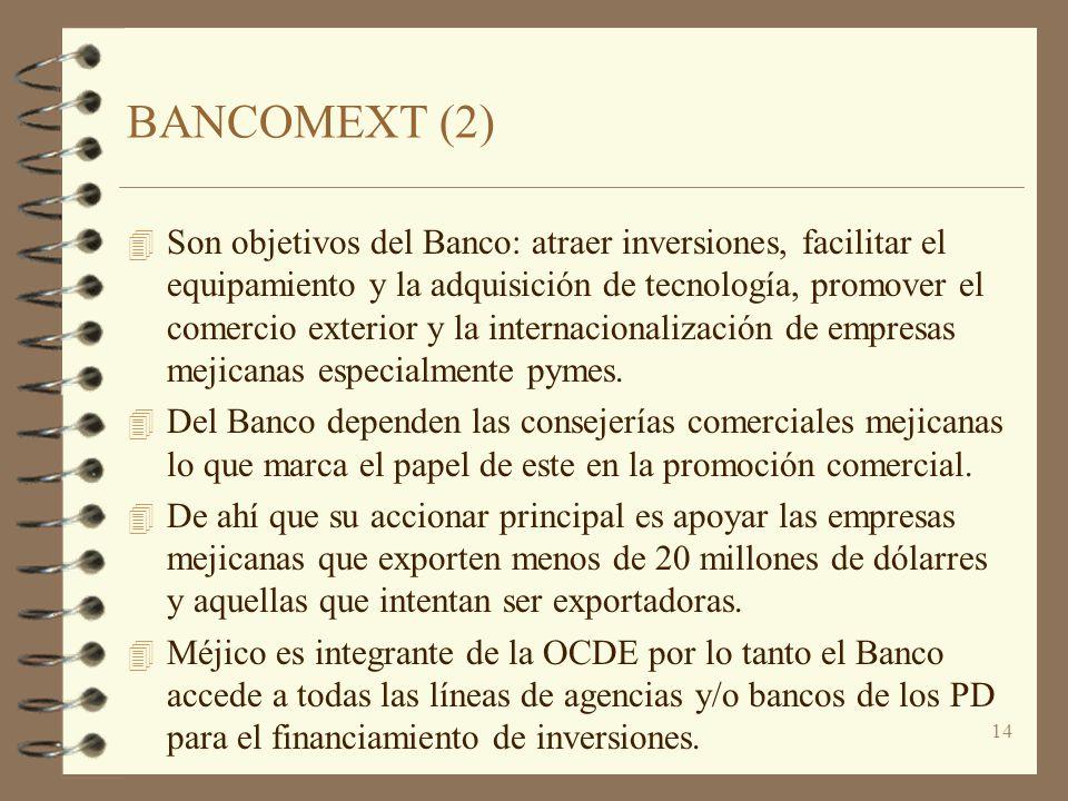 14 BANCOMEXT (2) 4 Son objetivos del Banco: atraer inversiones, facilitar el equipamiento y la adquisición de tecnología, promover el comercio exterio