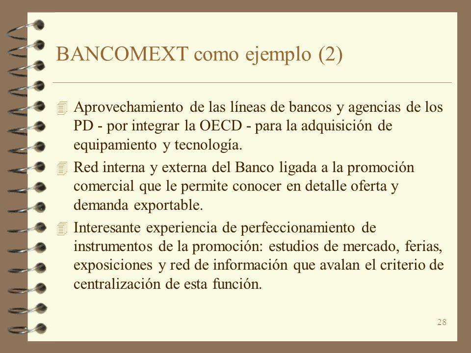 28 BANCOMEXT como ejemplo (2) 4 Aprovechamiento de las líneas de bancos y agencias de los PD - por integrar la OECD - para la adquisición de equipamie