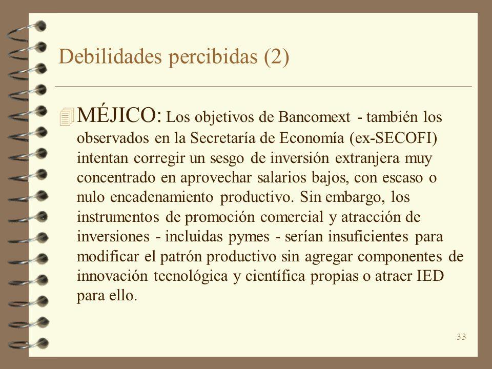 33 Debilidades percibidas (2) 4 MÉJICO: Los objetivos de Bancomext - también los observados en la Secretaría de Economía (ex-SECOFI) intentan corregir