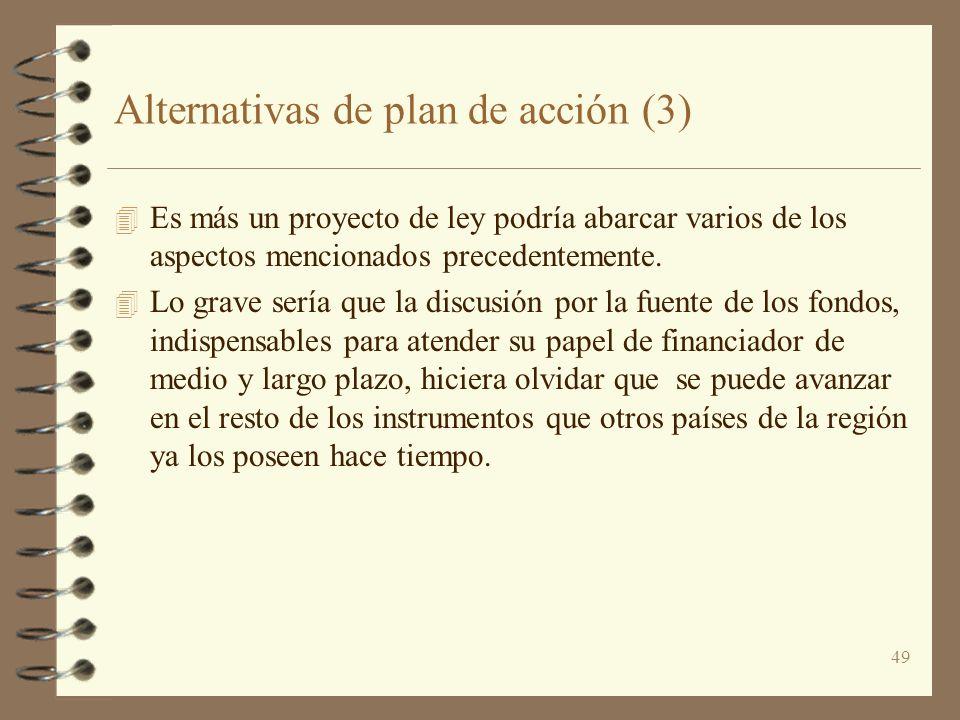 49 Alternativas de plan de acción (3) 4 Es más un proyecto de ley podría abarcar varios de los aspectos mencionados precedentemente. 4 Lo grave sería