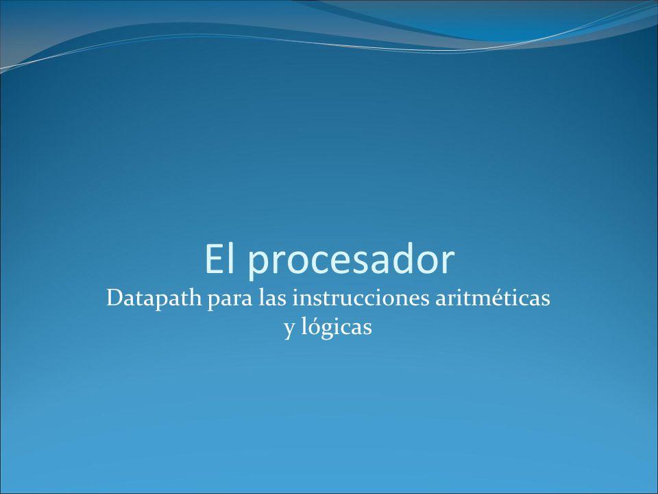 El procesador Datapath para las instrucciones aritméticas y lógicas