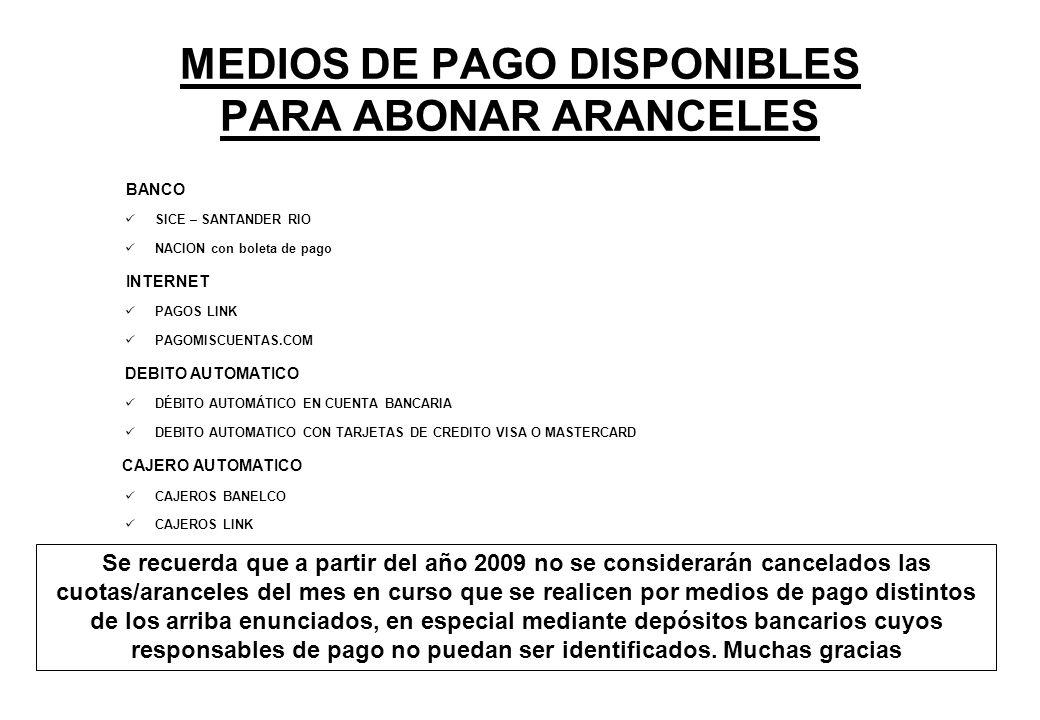 MEDIOS DE PAGO DISPONIBLES PARA ABONAR ARANCELES BANCO SICE – SANTANDER RIO NACION con boleta de pago INTERNET PAGOS LINK PAGOMISCUENTAS.COM DEBITO AU