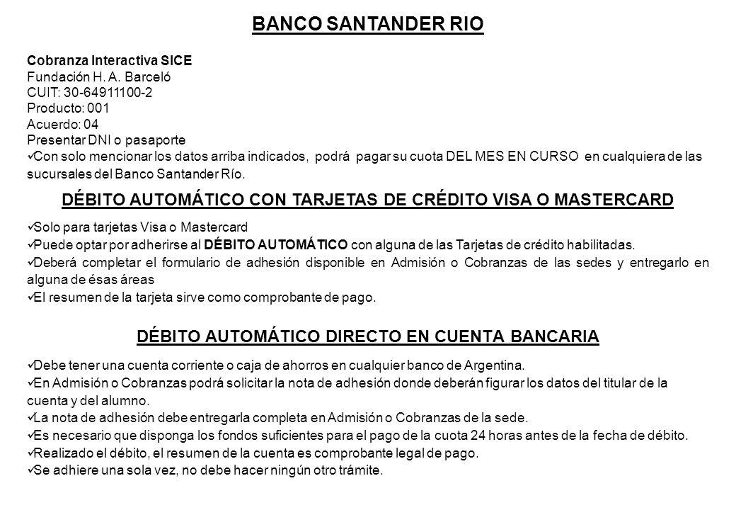 DÉBITO AUTOMÁTICO DIRECTO EN CUENTA BANCARIA Debe tener una cuenta corriente o caja de ahorros en cualquier banco de Argentina. En Admisión o Cobranza