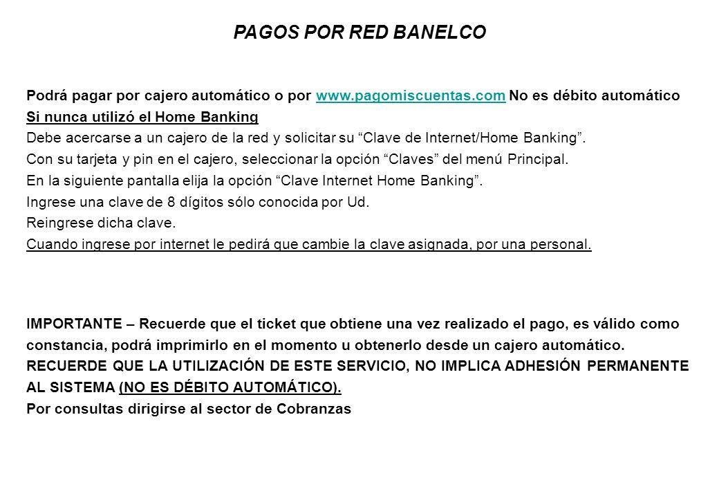 PAGOS POR RED BANELCO Podrá pagar por cajero automático o por www.pagomiscuentas.com No es débito automáticowww.pagomiscuentas.com Si nunca utilizó el