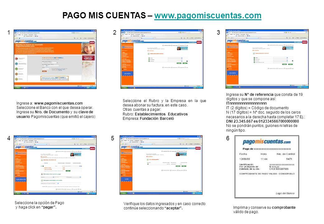 PAGO MIS CUENTAS – www.pagomiscuentas.comwww.pagomiscuentas.com Ingrese a: www.pagomiscuentas.com Seleccione el Banco con el que desea operar. Ingrese