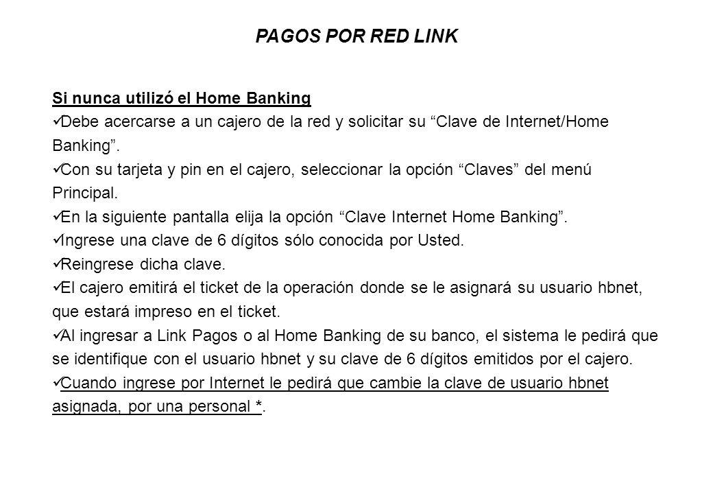 PAGOS POR RED LINK Si nunca utilizó el Home Banking Debe acercarse a un cajero de la red y solicitar su Clave de Internet/Home Banking. Con su tarjeta