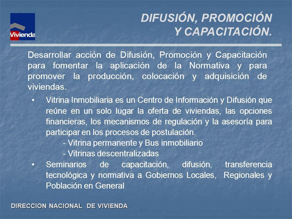 DIRECCION NACIONAL DE VIVIENDA Desarrollar acción de Difusión, Promoción y Capacitación para fomentar la aplicación de la Normativa y para promover la
