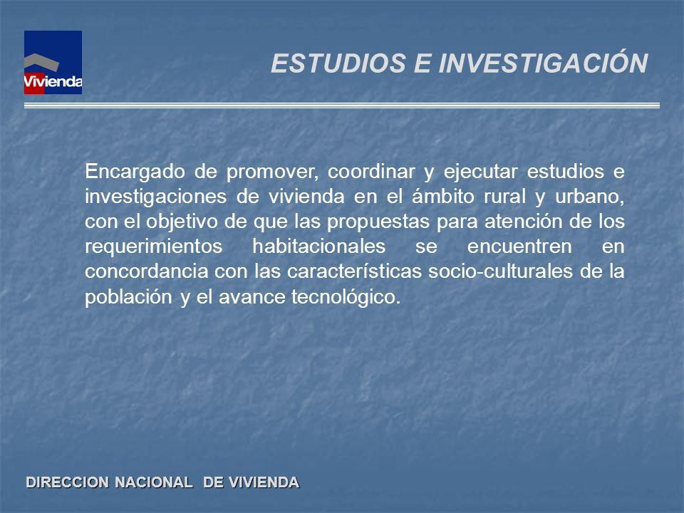 DIRECCION NACIONAL DE VIVIENDA ESTUDIOS E INVESTIGACIÓN Encargado de promover, coordinar y ejecutar estudios e investigaciones de vivienda en el ámbit