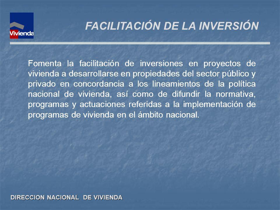 DIRECCION NACIONAL DE VIVIENDA FACILITACIÓN DE LA INVERSIÓN Fomenta la facilitación de inversiones en proyectos de vivienda a desarrollarse en propied