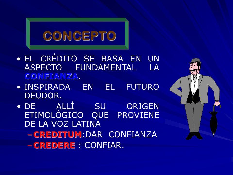 CONCEPTO CONFIANZAEL CRÉDITO SE BASA EN UN ASPECTO FUNDAMENTAL LA CONFIANZA.