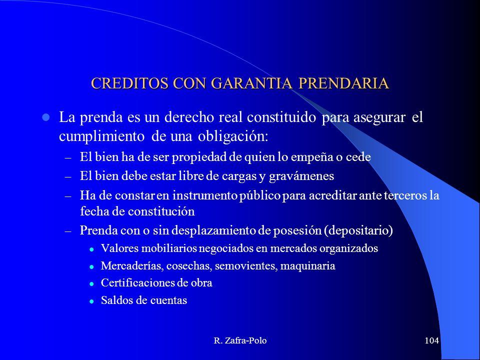 R. Zafra-Polo104 CREDITOS CON GARANTIA PRENDARIA La prenda es un derecho real constituido para asegurar el cumplimiento de una obligación: – El bien h