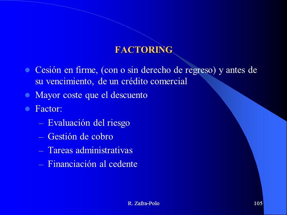 R. Zafra-Polo105 FACTORING Cesión en firme, (con o sin derecho de regreso) y antes de su vencimiento, de un crédito comercial Mayor coste que el descu