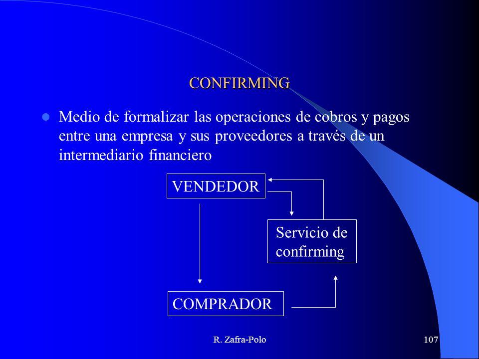 R. Zafra-Polo107 CONFIRMING Medio de formalizar las operaciones de cobros y pagos entre una empresa y sus proveedores a través de un intermediario fin