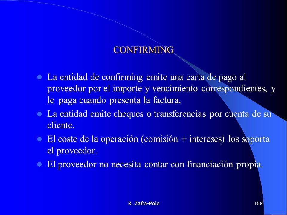 R. Zafra-Polo108 CONFIRMING La entidad de confirming emite una carta de pago al proveedor por el importe y vencimiento correspondientes, y le paga cua